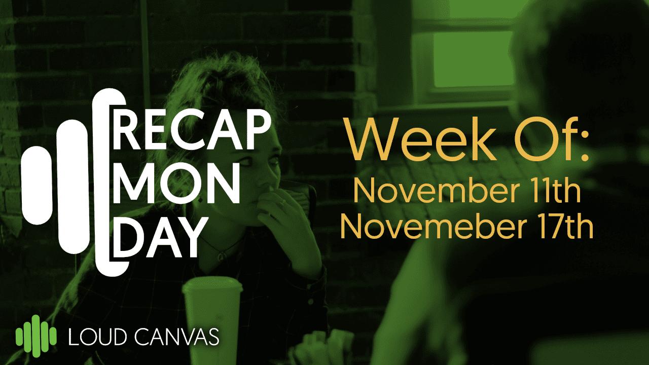 Monday Recap Nov 11 – Nov 17