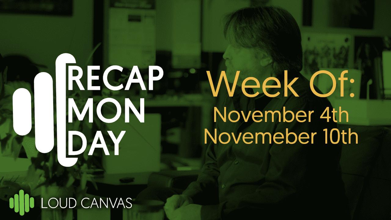 Monday Recap Nov 4 – Nov 10