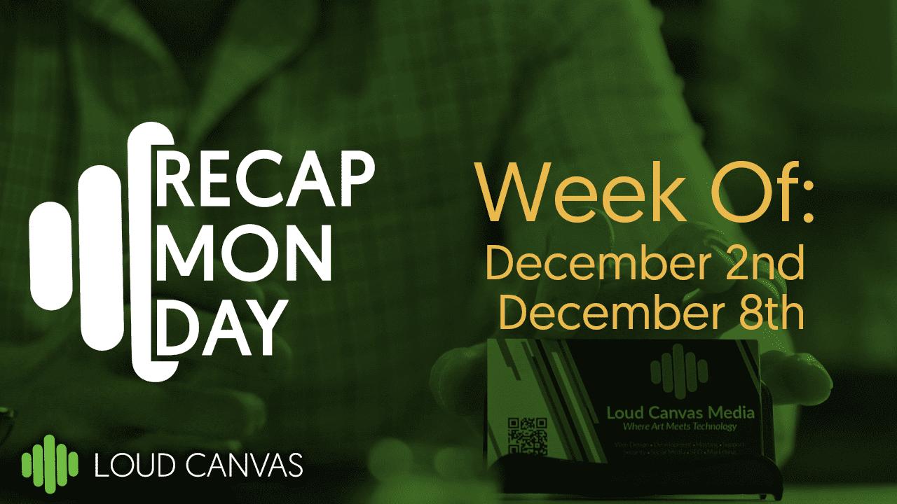Monday Recap Dec 2 – Dec 8