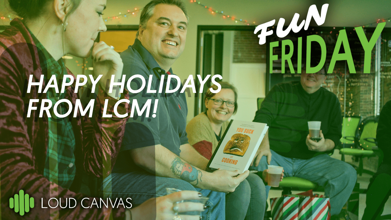 Happy Holidays From Loud Canvas Media!