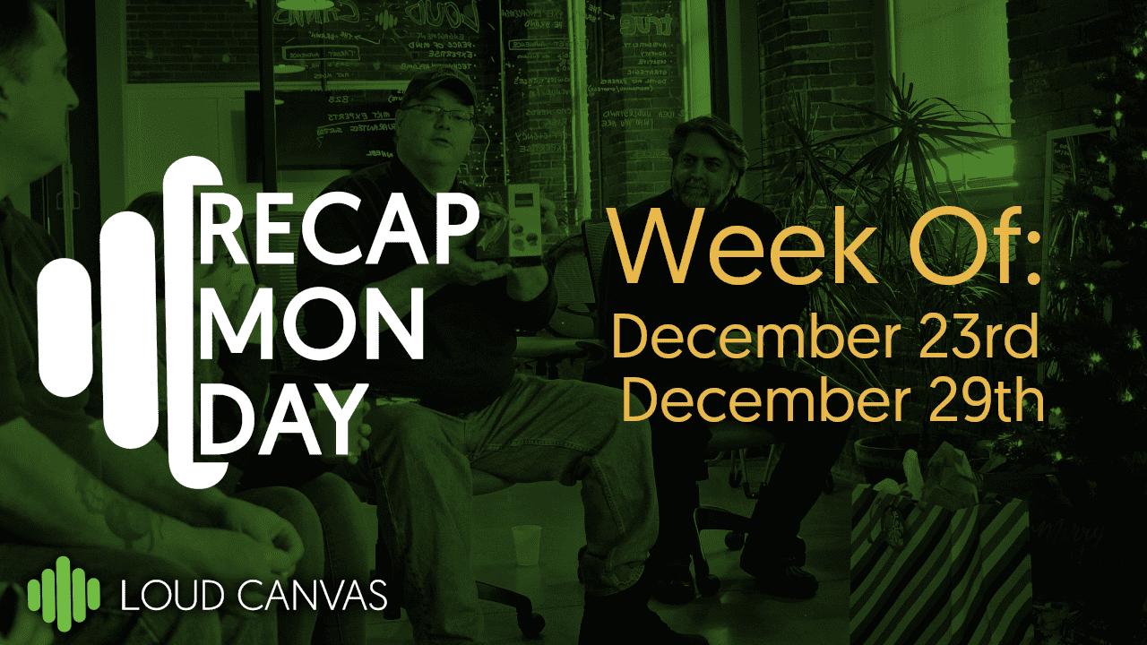 Monday Recap Dec 23-Dec 29