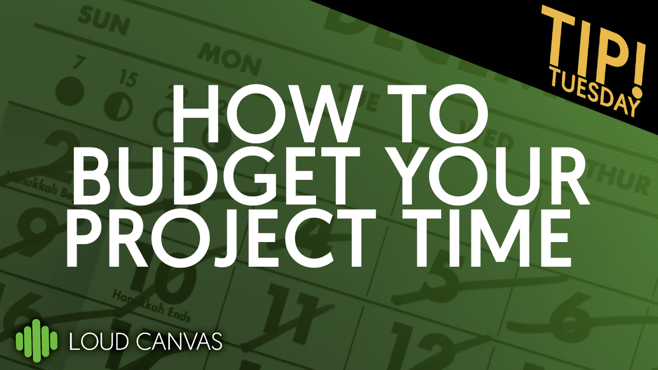 How Loud Canvas Budgets Time for Our Client's Needs