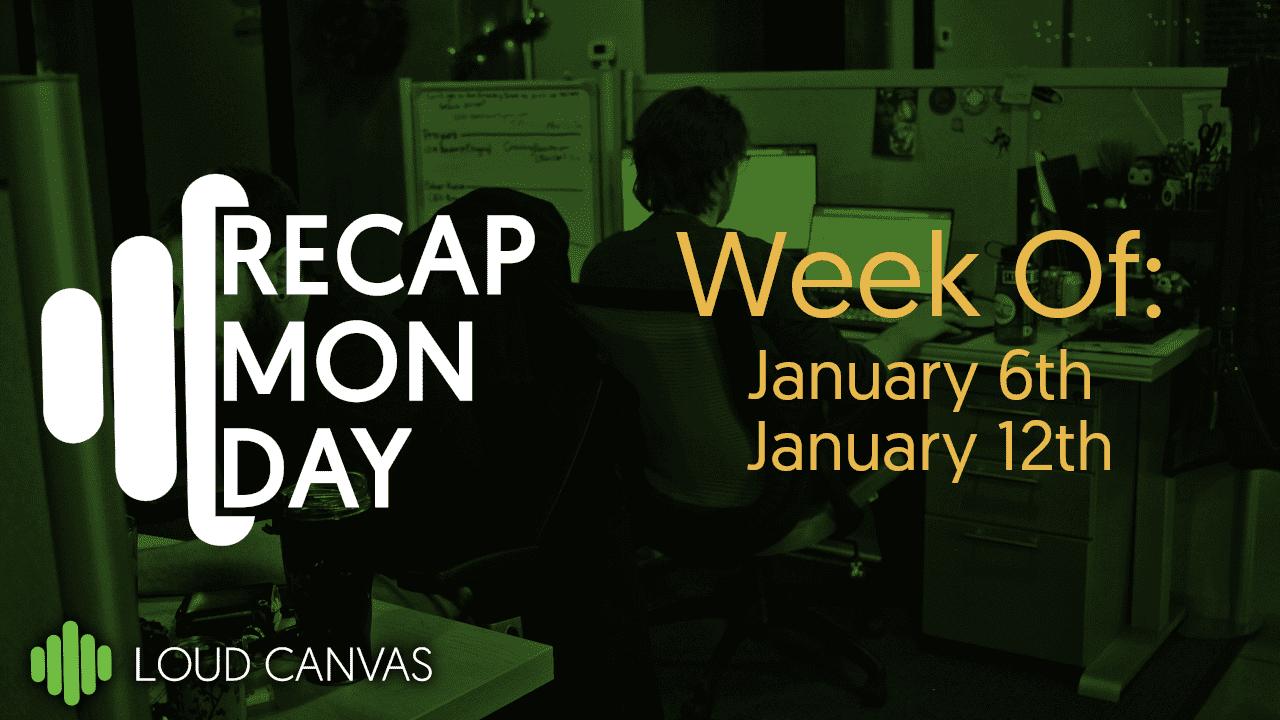 Recap Monday Jan 6 – Jan 12