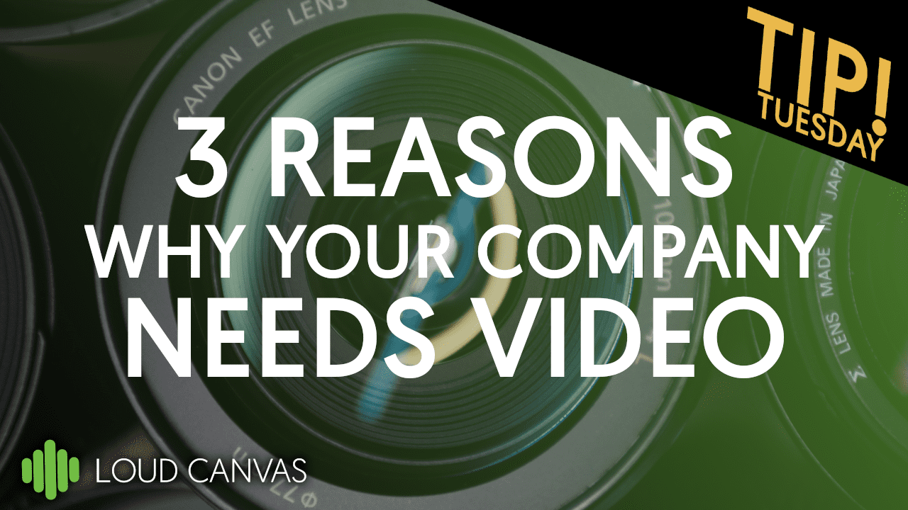 3 Reasons Why Your Company Needs Video