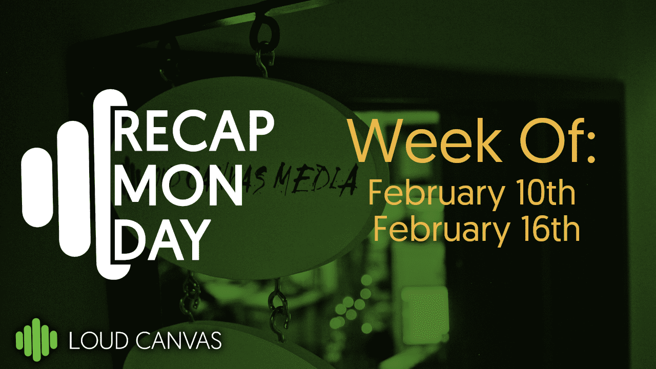 Recap Monday Feb 10 – Feb 16