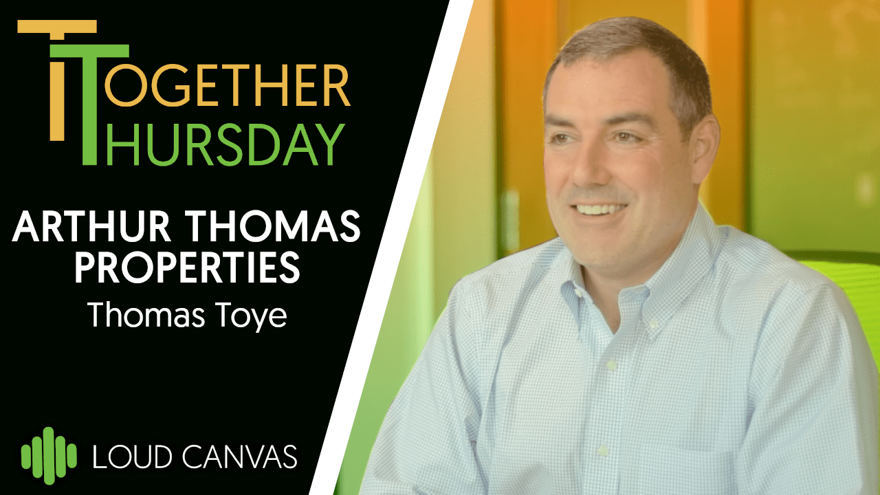 Thomas Toye From Arthur Thomas Properties On Together Thursday With Loud Canvas Media