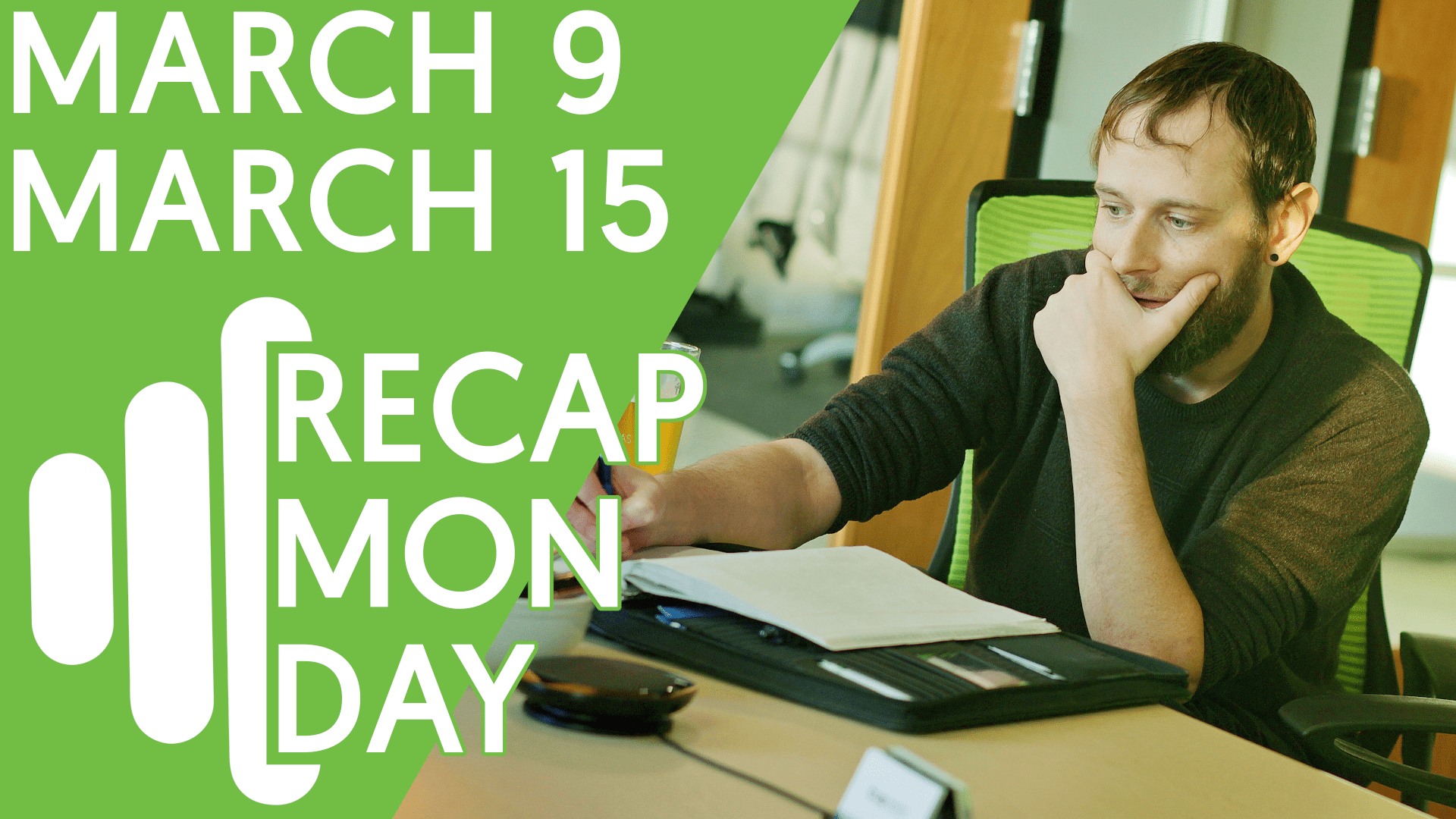 Recap Monday March 9 – March 15