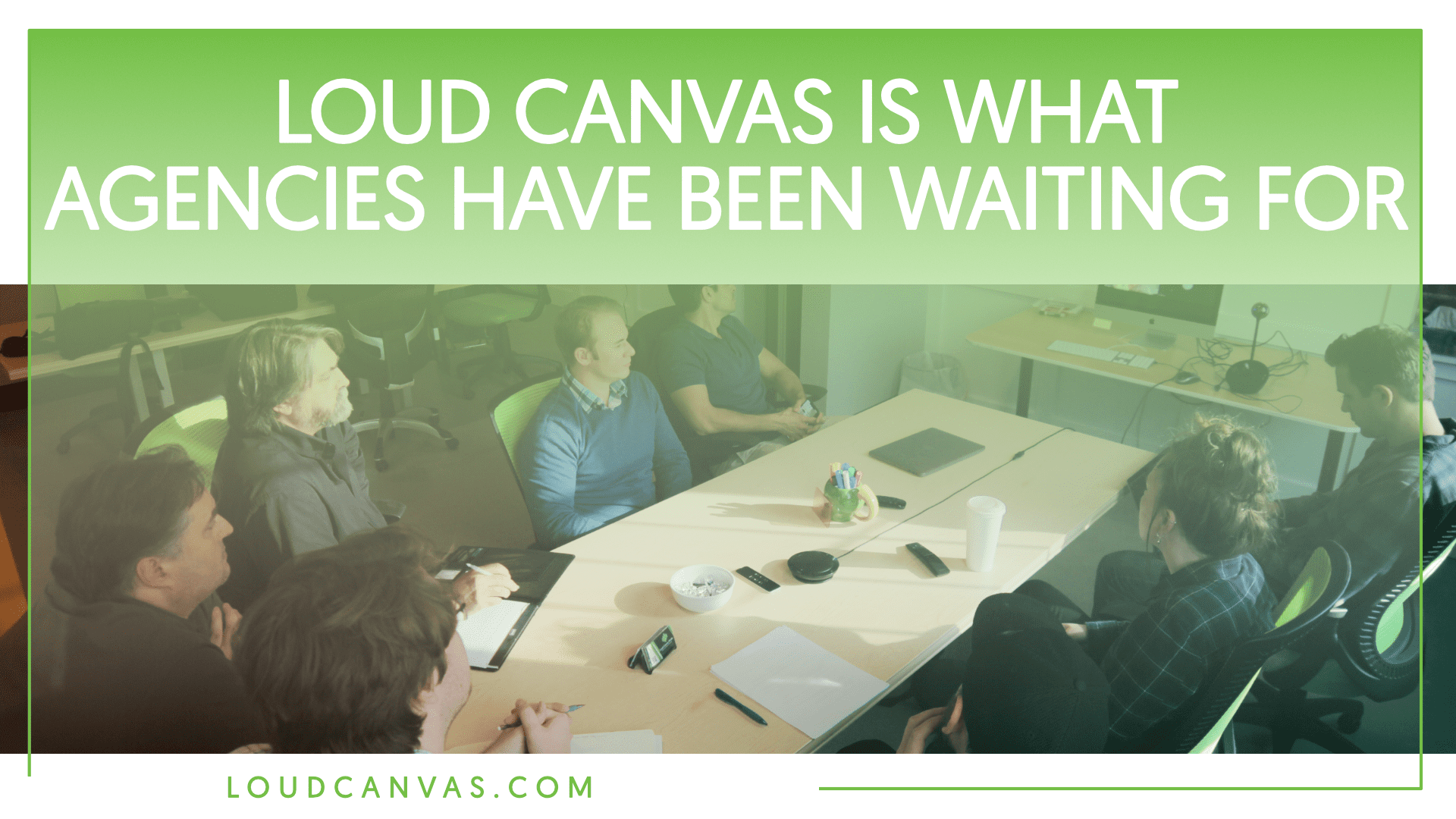 Loud Canvas is What Agencies Have Been Waiting For
